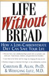 Life Without Bread Life Without Bread: How a Low-Carbohydrate Diet Can Save Your Life