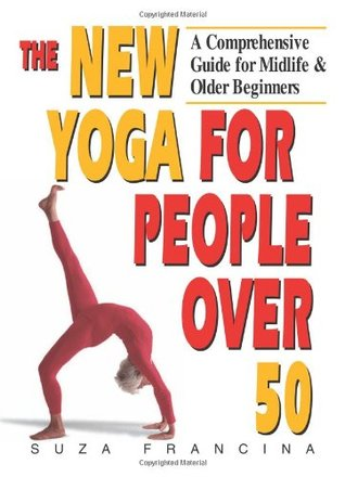 The New Yoga for People Over 50 by Suza Francina