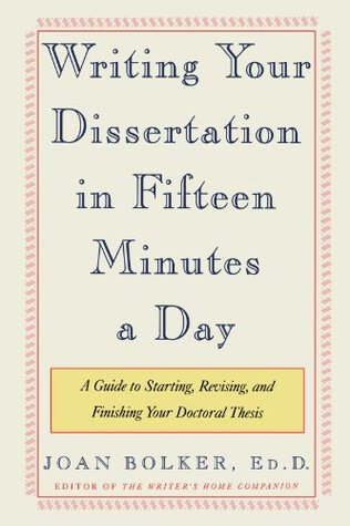 Write Your Dissertation in Fifteen Minutes a Day by Joan Bolker