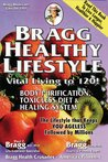 Bragg Healthy Lifestyle: Vital Living to 120!