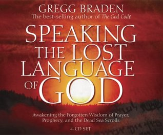 Speaking the Lost Language of God by Gregg Braden