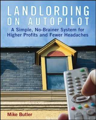Landlording on Auto-Pilot: A Simple, No-Brainer System for Higher Profits and Fewer Headaches