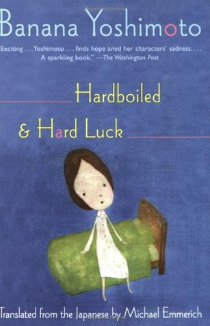 Hardboiled and Hard Luck by Banana Yoshimoto