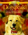 Dogspeak: How to Understand Your Dog and Help Him Understand You (Dog Care Companions)