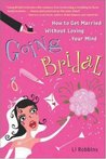Going Bridal: How to Get Married Without Losing Your Mind