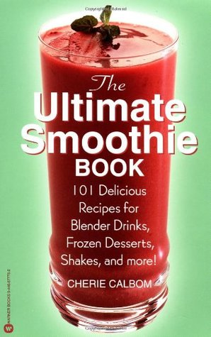 The Ultimate Smoothie Book by Cherie Calbom