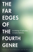 The Far Edges of the Fourth Genre: An Anthology of Explorations in Creative Nonfiction