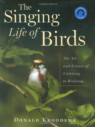 The Singing Life of Birds by Donald E. Kroodsma