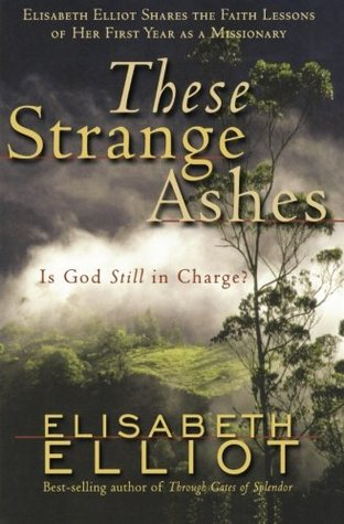 These Strange Ashes by Elisabeth Elliot