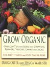Grow Organic: Over 250 Tips and Ideas for Growing Flowers, Veggies, Lawns, and More