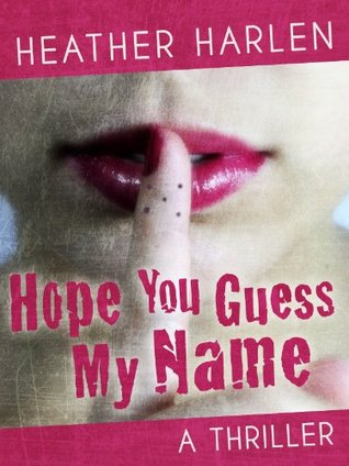 Hope You Guess My Name by Heather Harlen
