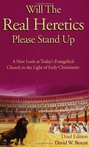 Will the Real Heretics Please Stand Up by David W. Bercot