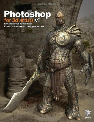Photoshop for 3D Artists: Volume 1: Enhance Your 3D Renders! - Previz, Texturing and Post-Production