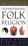 Understanding Folk Religion: A Christian Response to Popular Beliefs and Practices