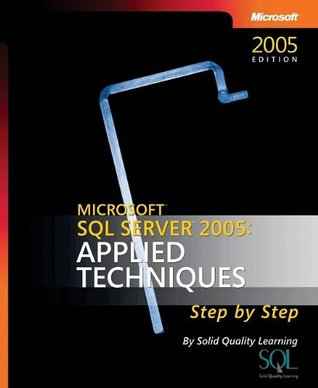 Microsoft® SQL Server� 2005: Applied Techniques Step by Step (Pro-Step by Step Developer)