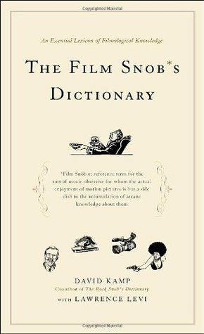 The Film Snob's Dictionary: An Essential Lexicon of Filmological Knowledge