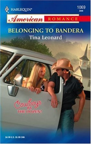 Belonging to Bandera by Tina Leonard