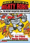 Ricky Ricotta's Mighty Robot vs. the Mutant Mosquitoes from Mercury (Ricky Ricotta, #2)