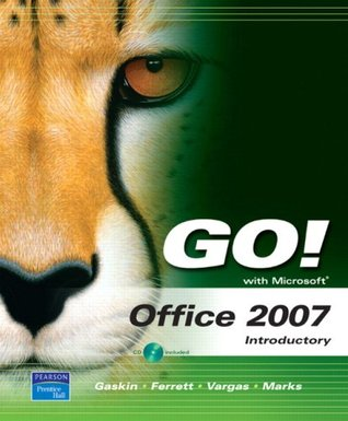 GO! with Microsoft Office 2007 Introductory by Shelley Gaskin
