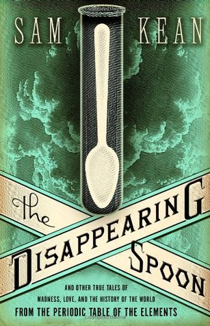 The Disappearing Spoon: And Other True Tales of Madness, Love, and the History of the World from the Periodic Table of the Elements