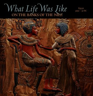 What Life Was Like on the Banks of the Nile by Time-Life Books