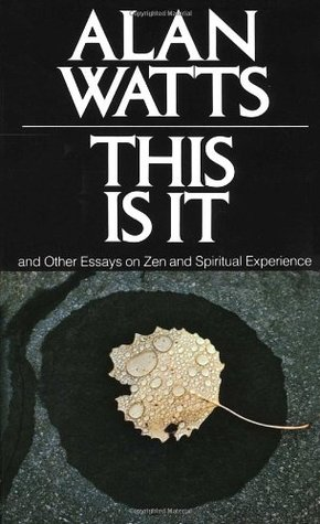 This is It & Other Essays on Zen & Spiritual Experience by Alan Wilson Watts