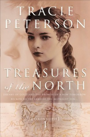 Read online Treasures of the North (Yukon Quest #1) by Tracie Peterson PDF