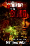 In the Country of the Blind by Matthew Arkin