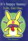 It's Happy Bunny: Life. Get One.