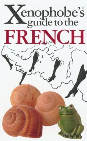 The Xenophobe's Guide to the French (Xenophobe's Guides - Oval Books)