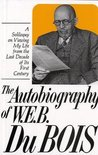 The Autobiography of W.E.B. Du Bois: A Soliloquy on Viewing My Life from the Last Decade of Its First Century