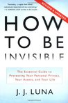 How to Be Invisible: The Essential Guide to Protecting Your Personal Privacy, Your Assets, and Your Life