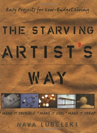 The Starving Artist's Way: Easy Projects for Low-Budget Living