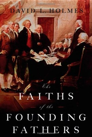 The Faiths of the Founding Fathers by David L. Holmes