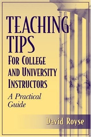 Teaching Tips for College and University Instructors by David Royse