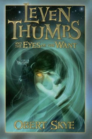 Leven Thumps and the Eyes of the Want by Obert Skye