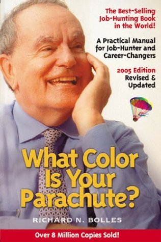 What Color Is Your Parachute? 2005 by Richard N. Bolles