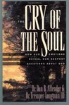 The Cry of the Soul: How Our Emotions Reveal Our Deepset Questions about God