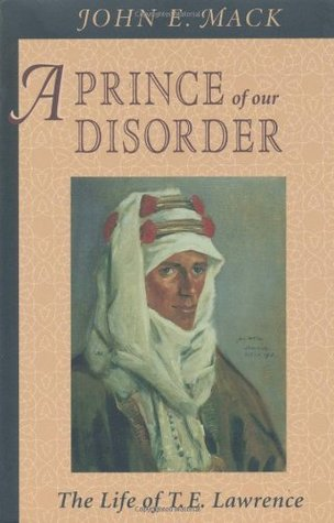A Prince of Our Disorder: The Life of T.E. Lawrence