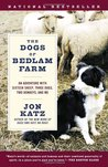 The Dogs of Bedlam Farm: An Adventure with Sixteen Sheep, Three Dogs, Two Donkeys, and Me