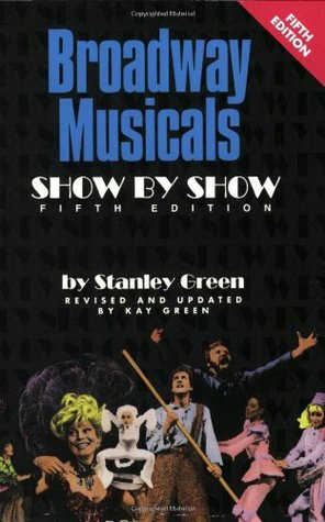 Broadway Musicals - Show by Show by Stanley Green