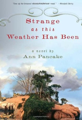 Strange as This Weather Has Been by Ann Pancake