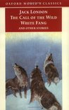 The Call of the Wild, White Fang and Other Stories (World's Classics)