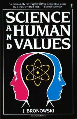 Science & Human Values by Jacob Bronowski