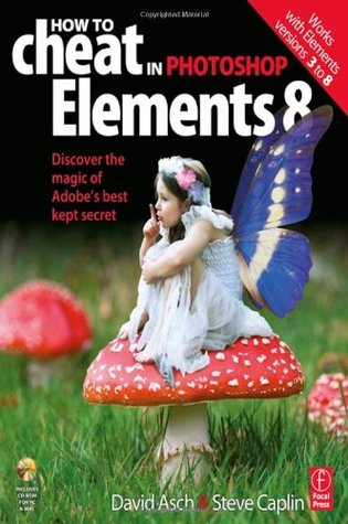 How to Cheat in Photoshop Elements 8 by David Asch