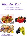 What Do I Eat? A Concise Weight Loss Guide for Those Ready to Lose Weight Now