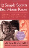 12 Simple Secrets Real Moms Know: Getting Back to Basics and Raising Happy Kids