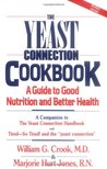The Yeast Connection Cookbook: A Guide to Good Nutrition and Better Health