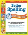 Better Spelling in 5 Minutes a Day: Fun Spelling Activities for Kids and Parents on the Go Intermediate Grades
