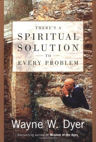 There's a Spiritual Solution to Every Problem by Wayne W. Dyer